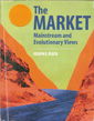 The Market: Mainstream and Evolutionary Views